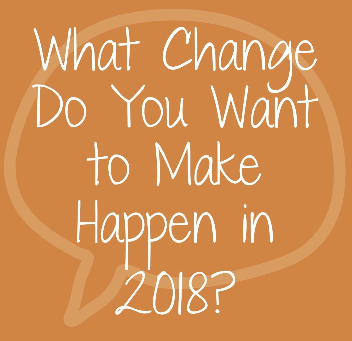 What change are you making in 2018?